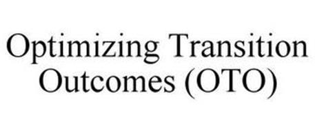 OPTIMIZING TRANSITION OUTCOMES (OTO)
