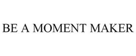 BE A MOMENT MAKER