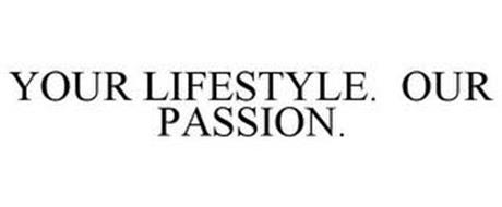 YOUR LIFESTYLE. OUR PASSION.