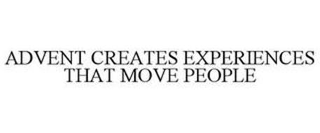 ADVENT CREATES EXPERIENCES THAT MOVE PEOPLE