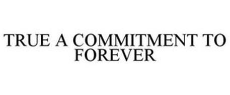 TRUE A COMMITMENT TO FOREVER