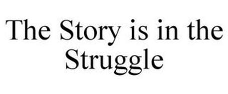 THE STORY IS IN THE STRUGGLE