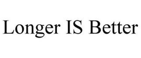 LONGER IS BETTER