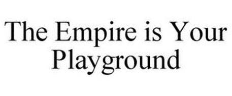 THE EMPIRE IS YOUR PLAYGROUND