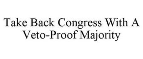 TAKE BACK CONGRESS WITH A VETO-PROOF MAJORITY
