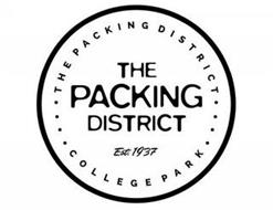 THE PACKING DISTRICT COLLEGE PARK THE PACKING DISTRICT EST. 1937