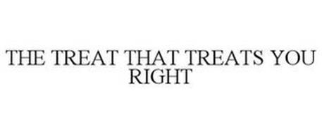 THE TREAT THAT TREATS YOU RIGHT