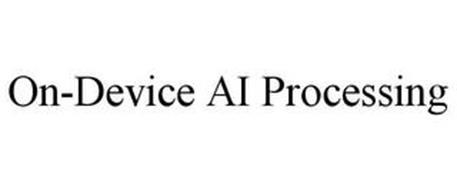 ON-DEVICE AI PROCESSING