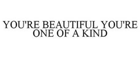 YOU'RE BEAUTIFUL YOU'RE ONE OF A KIND