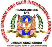 UNITED UMUADA IGBO CLUB INTERNATIONAL (UUICI) HEADQUARTERS NYC UMUADA ODOZI OBODO (THINKING GLOBAL, ACTING IN LOCAL COMMUNITIES)