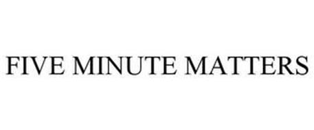 FIVE MINUTE MATTERS