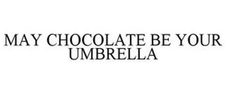 MAY CHOCOLATE BE YOUR UMBRELLA