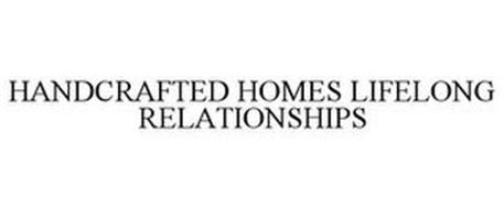 HANDCRAFTED HOMES LIFELONG RELATIONSHIPS