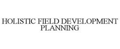 HOLISTIC FIELD DEVELOPMENT PLANNING