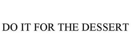 DO IT FOR THE DESSERT