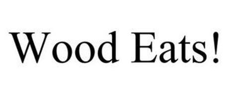 WOOD EATS!