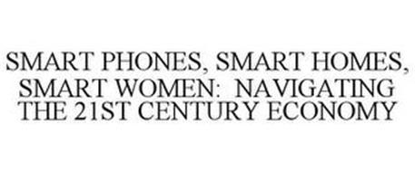 SMART PHONES, SMART HOMES, SMART WOMEN: NAVIGATING THE 21ST CENTURY ECONOMY
