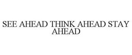 SEE AHEAD THINK AHEAD STAY AHEAD