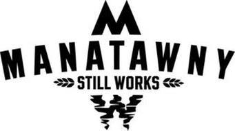 M MANATAWNY STILL WORKS M