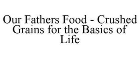 OUR FATHERS FOODS CRUSHED GRAINS FOR THE BASICS OF LIFE
