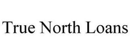TRUE NORTH LOANS