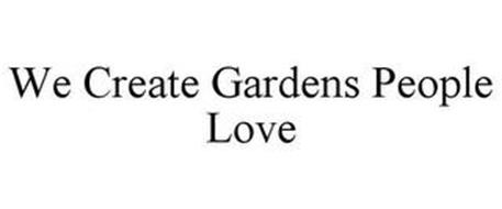 WE CREATE GARDENS PEOPLE LOVE