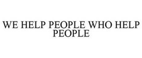 WE HELP PEOPLE WHO HELP PEOPLE