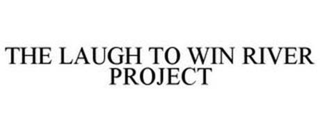 THE LAUGH TO WIN RIVER PROJECT