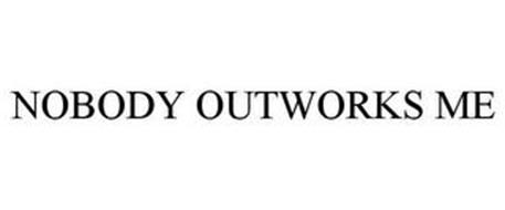 NOBODY OUTWORKS ME