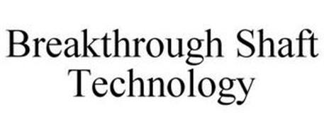 BREAKTHROUGH SHAFT TECHNOLOGY