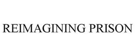 REIMAGINING PRISON