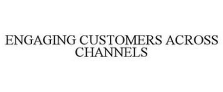 ENGAGING CUSTOMERS ACROSS CHANNELS