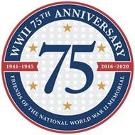 WWII 75TH ANNIVERSARY FRIENDS OF THE NATIONAL WORLD WAR II MEMORIAL 1941-1945 2016-2020