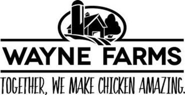 WAYNE FARMS TOGETHER, WE MAKE CHICKEN AMAZING.