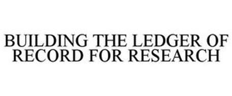 BUILDING THE LEDGER OF RECORD FOR RESEARCH