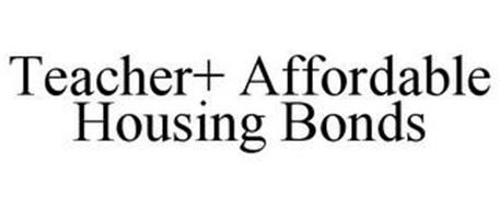 TEACHER+ AFFORDABLE HOUSING BONDS