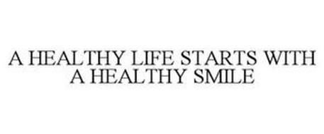 A HEALTHY LIFE STARTS WITH A HEALTHY SMILE