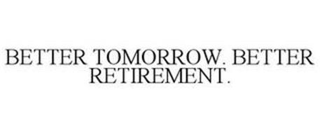 BETTER TOMORROW. BETTER RETIREMENT.