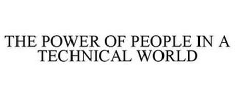 THE POWER OF PEOPLE IN A TECHNICAL WORLD