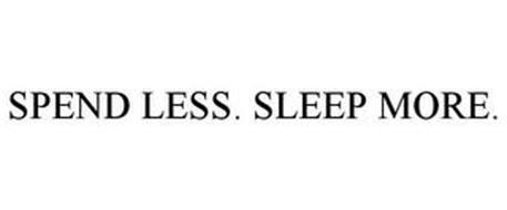 SPEND LESS. SLEEP MORE.