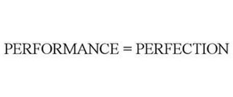 PERFORMANCE = PERFECTION