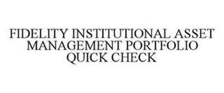 FIDELITY INSTITUTIONAL ASSET MANAGEMENT PORTFOLIO QUICK CHECK