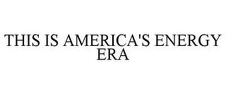 THIS IS AMERICA'S ENERGY ERA