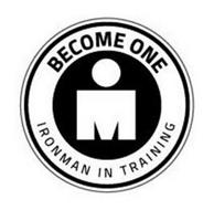 BECOME ONE M IRONMAN IN TRAINING M