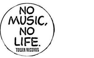 NO MUSIC, NO LIFE. TOWER RECORDS