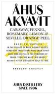ÅHUS AKVAVIT CARAWAY, FENNEL, ROSEMARY,LEMON & SEVILLE ORANGE PEEL MADE IN SWEDEN IN THE VILLAGE OF ÅHUS, AQUAVIT SPICES, HERBS AND TRADITIONAL PURE GRAIN SPIRIT HAVE BEEN DISTILLED FOR HUNDREDS OF YEARS, TODAY WE MAKE THIS UNIQUE AQUAVIT IN OUR DISTILLERY BUILT IN 1906 SWEDISH AQUVIT ÅHUS DISTILLERY SINCE 1906 SEVILLE ORANGE PEEL LEMON 10/07/2017 PER HERMANSSON