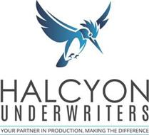 HALCYON UNDERWRITERS YOUR PARTNER IN PRODUCTION, MAKING THE DIFFERENCE