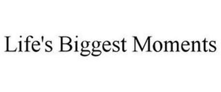 LIFE'S BIGGEST MOMENTS