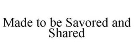 MADE TO BE SAVORED AND SHARED