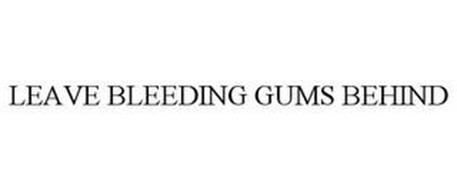 LEAVE BLEEDING GUMS BEHIND